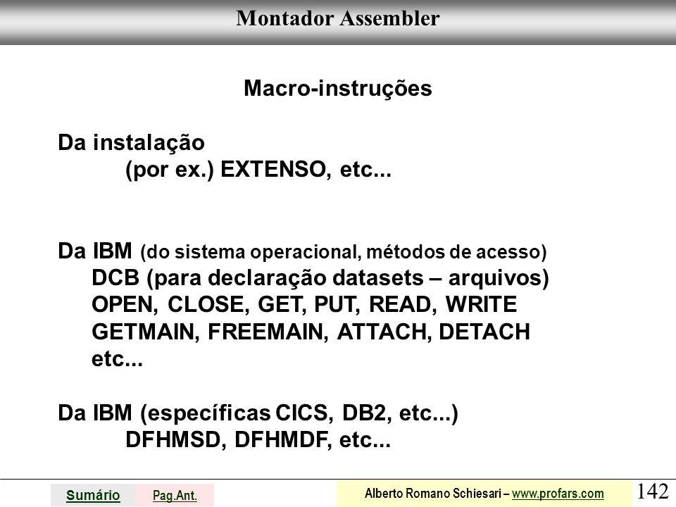 Montador Assembler Macro-instruções. Da instalação. (por ex.) EXTENSO, etc... Da IBM (do sistema operacional, métodos de acesso)