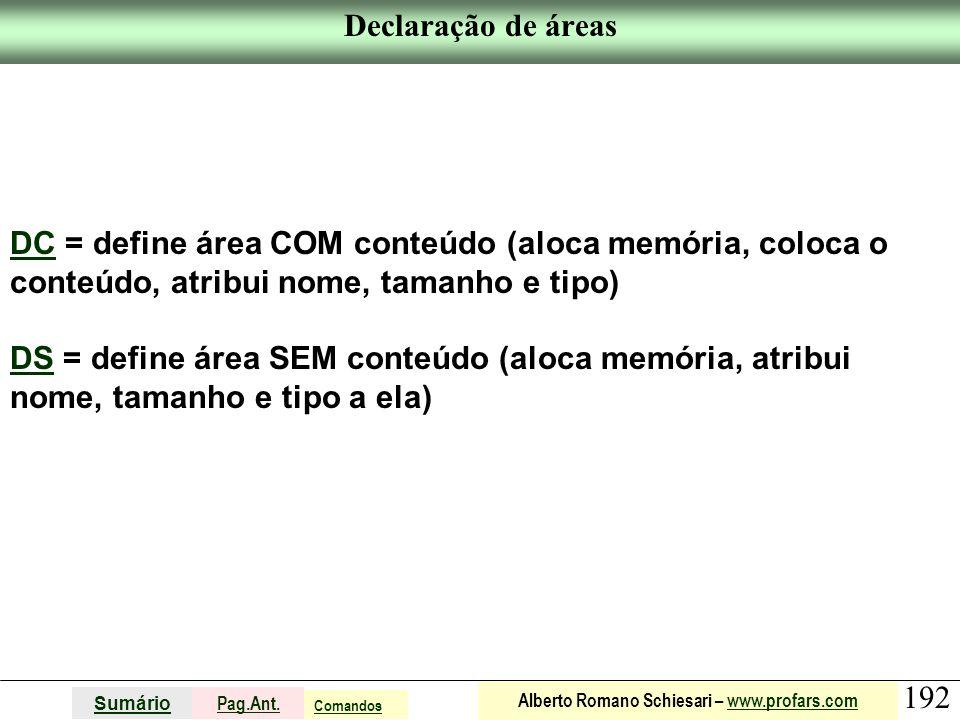 Declaração de áreas DC = define área COM conteúdo (aloca memória, coloca o conteúdo, atribui nome, tamanho e tipo)