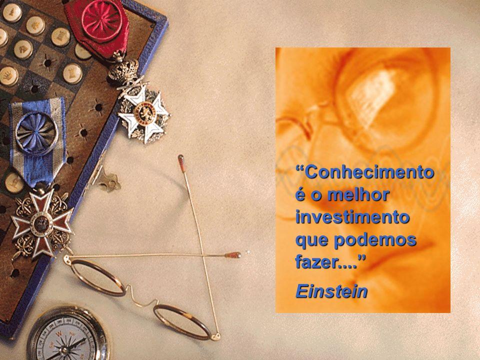 Conhecimento é o melhor investimento que podemos fazer.... Einstein