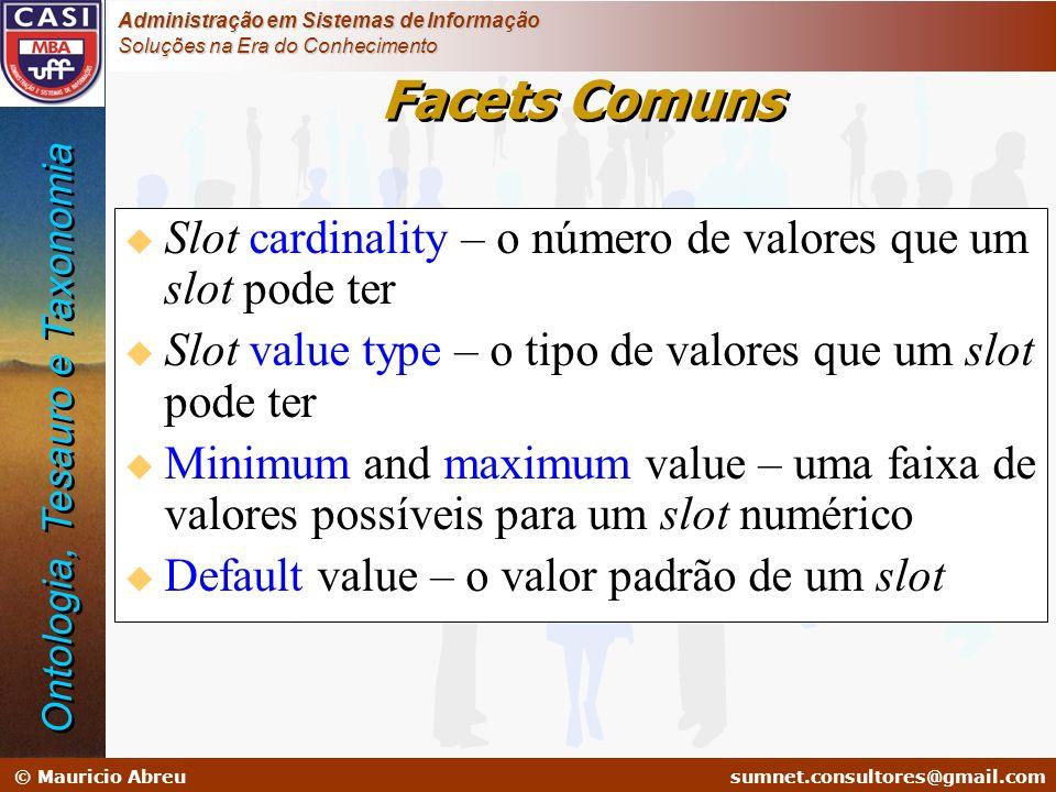 Facets Comuns Slot cardinality – o número de valores que um slot pode ter. Slot value type – o tipo de valores que um slot pode ter.