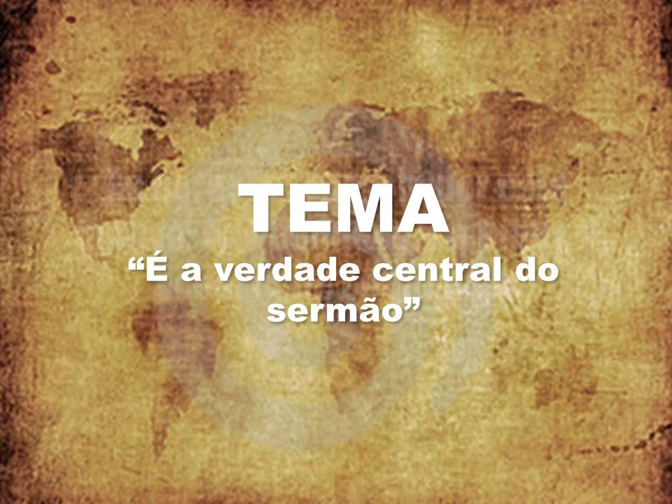 TEMA É a verdade central do sermão
