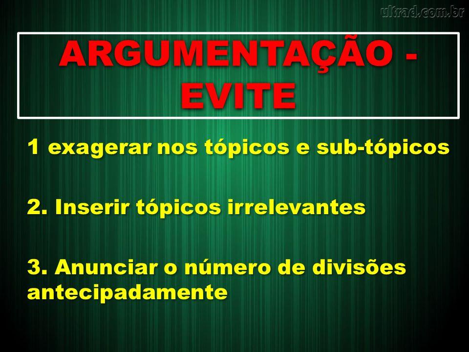ARGUMENTAÇÃO - EVITE 1 exagerar nos tópicos e sub-tópicos