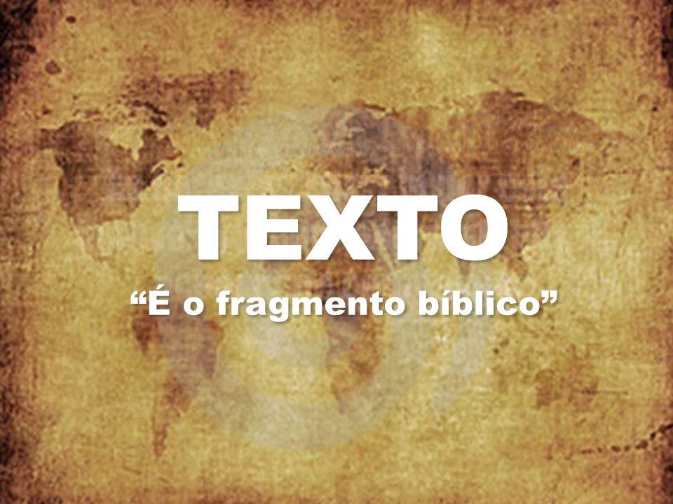 TEXTO É o fragmento bíblico