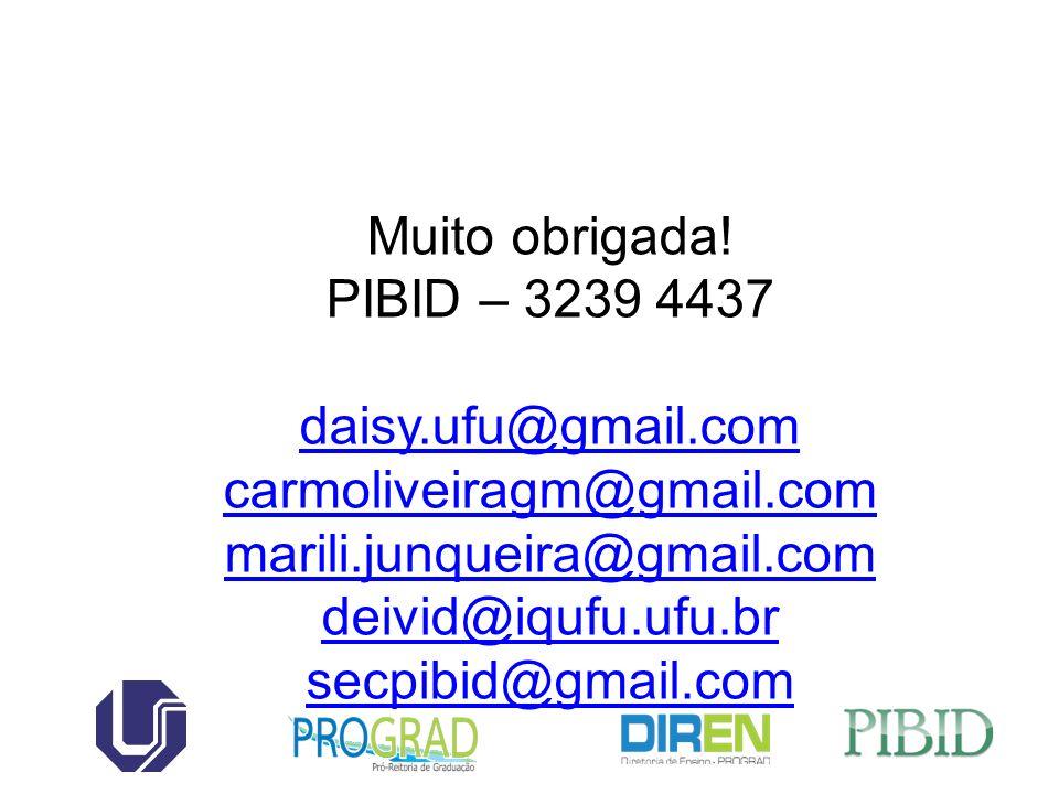 Muito obrigada! PIBID – 3239 4437. daisy.ufu@gmail.com. carmoliveiragm@gmail.com. marili.junqueira@gmail.com.