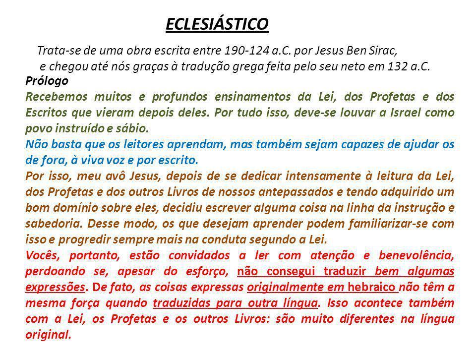 ECLESIÁSTICO Trata-se de uma obra escrita entre 190-124 a.C. por Jesus Ben Sirac,