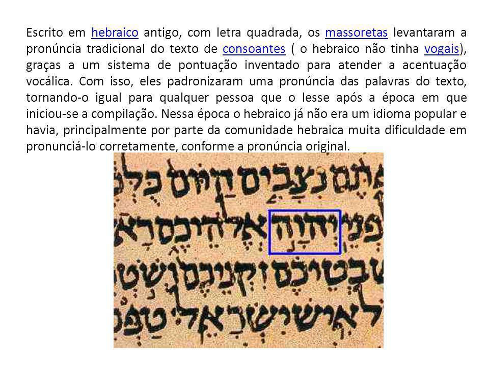 Escrito em hebraico antigo, com letra quadrada, os massoretas levantaram a pronúncia tradicional do texto de consoantes ( o hebraico não tinha vogais), graças a um sistema de pontuação inventado para atender a acentuação vocálica.