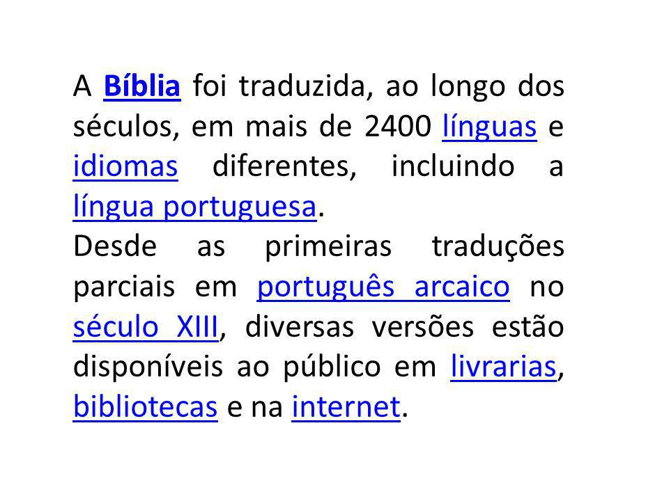 A Bíblia foi traduzida, ao longo dos séculos, em mais de 2400 línguas e idiomas diferentes, incluindo a língua portuguesa.