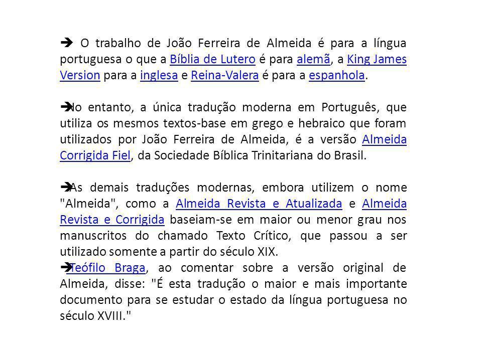  O trabalho de João Ferreira de Almeida é para a língua portuguesa o que a Bíblia de Lutero é para alemã, a King James Version para a inglesa e Reina-Valera é para a espanhola.
