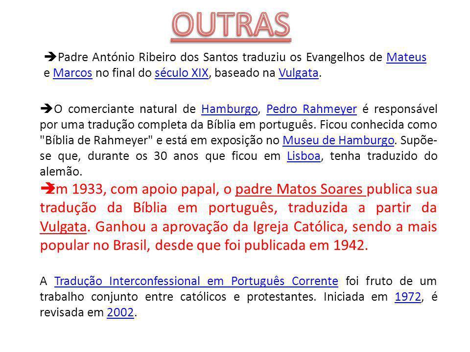 OUTRAS Padre António Ribeiro dos Santos traduziu os Evangelhos de Mateus e Marcos no final do século XIX, baseado na Vulgata.