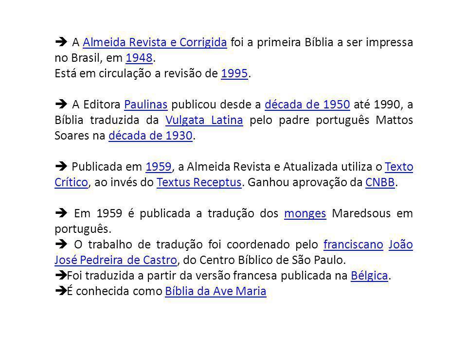  A Almeida Revista e Corrigida foi a primeira Bíblia a ser impressa no Brasil, em 1948.