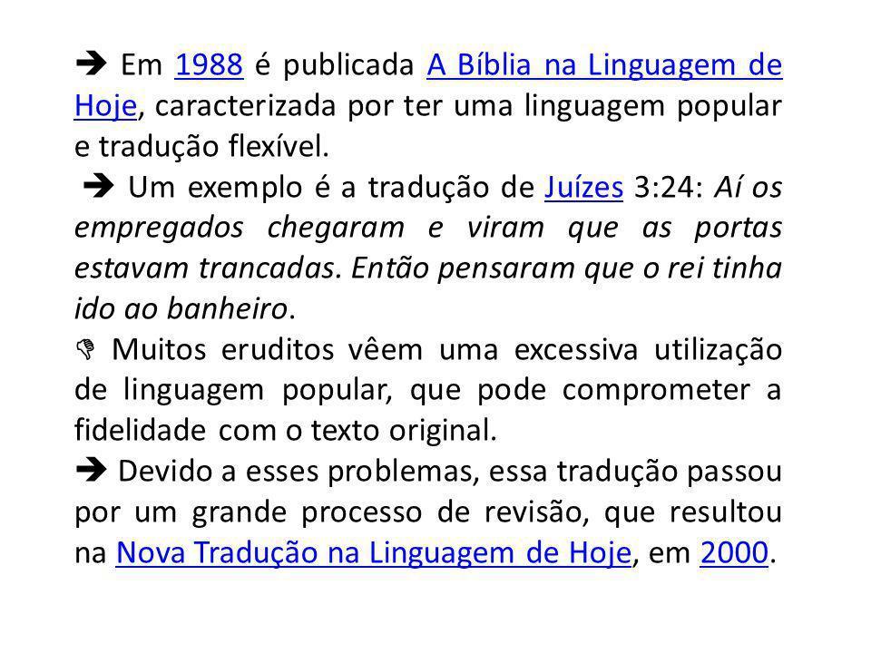  Em 1988 é publicada A Bíblia na Linguagem de Hoje, caracterizada por ter uma linguagem popular e tradução flexível.