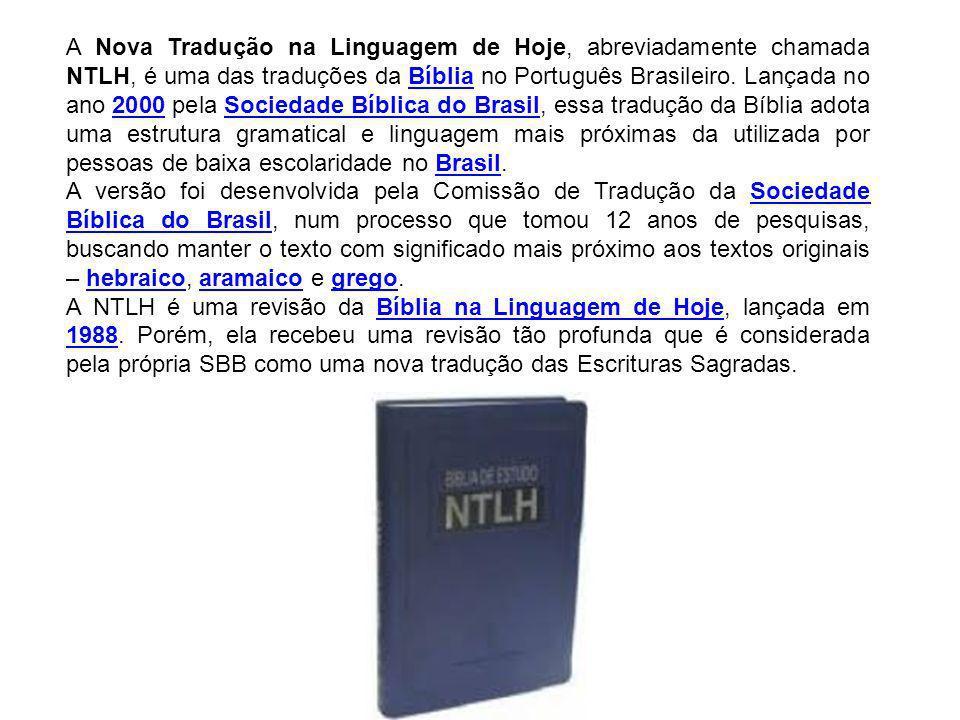 A Nova Tradução na Linguagem de Hoje, abreviadamente chamada NTLH, é uma das traduções da Bíblia no Português Brasileiro. Lançada no ano 2000 pela Sociedade Bíblica do Brasil, essa tradução da Bíblia adota uma estrutura gramatical e linguagem mais próximas da utilizada por pessoas de baixa escolaridade no Brasil.