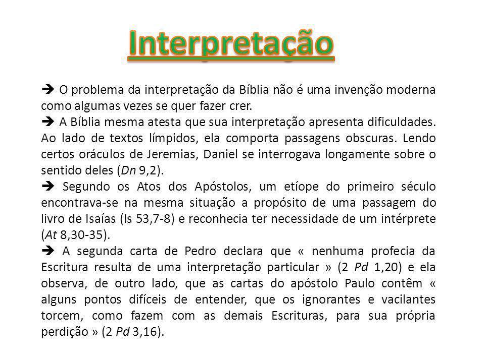 Interpretação  O problema da interpretação da Bíblia não é uma invenção moderna como algumas vezes se quer fazer crer.