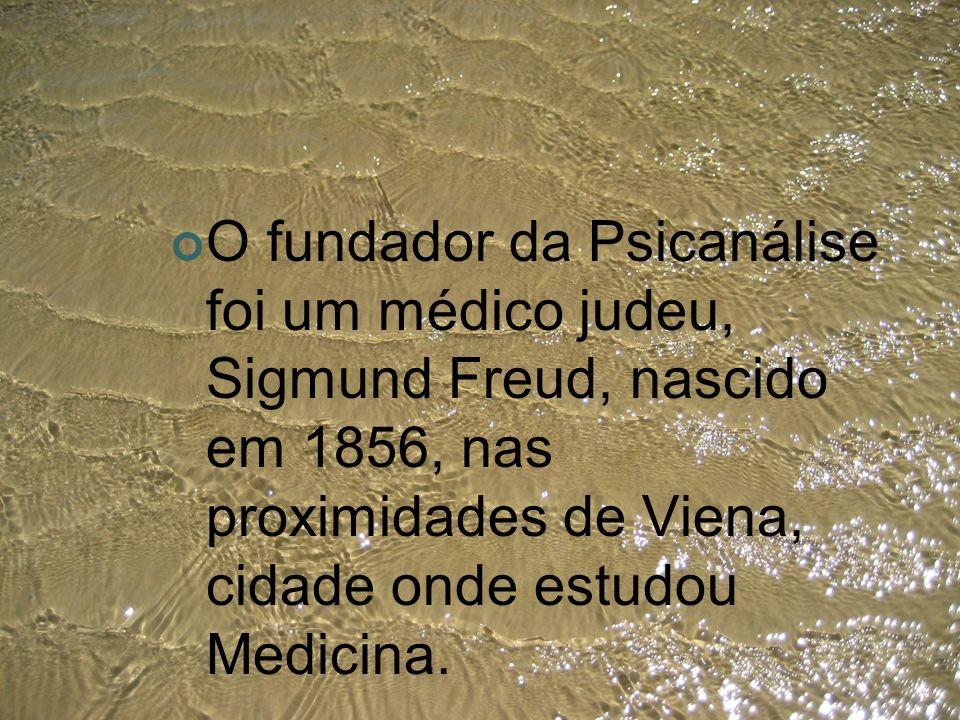 O fundador da Psicanálise foi um médico judeu, Sigmund Freud, nascido em 1856, nas proximidades de Viena, cidade onde estudou Medicina.