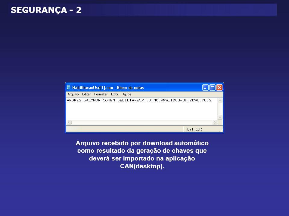 SEGURANÇA - 2 Arquivo recebido por download automático como resultado da geração de chaves que deverá ser importado na aplicação CAN(desktop).