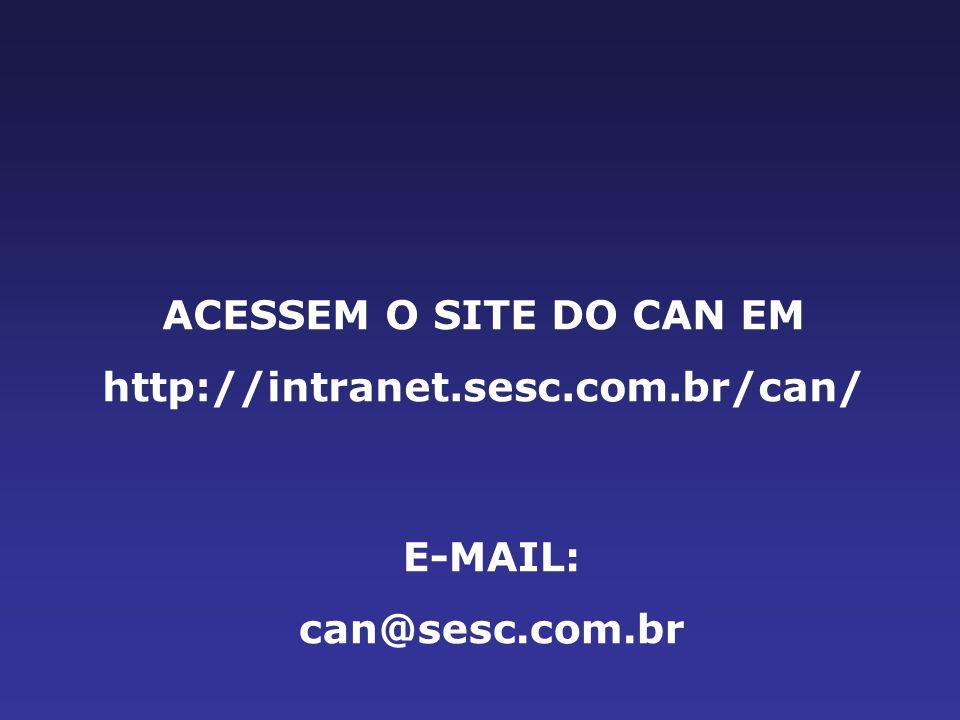 ACESSEM O SITE DO CAN EM http://intranet.sesc.com.br/can/ E-MAIL: can@sesc.com.br