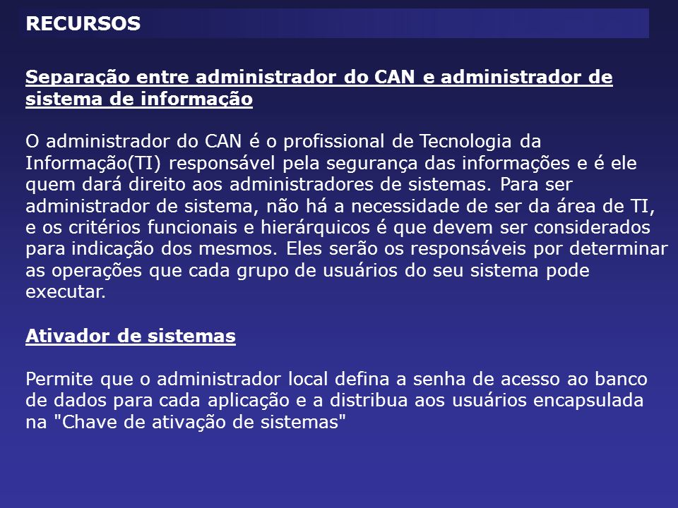 RECURSOS Separação entre administrador do CAN e administrador de sistema de informação.