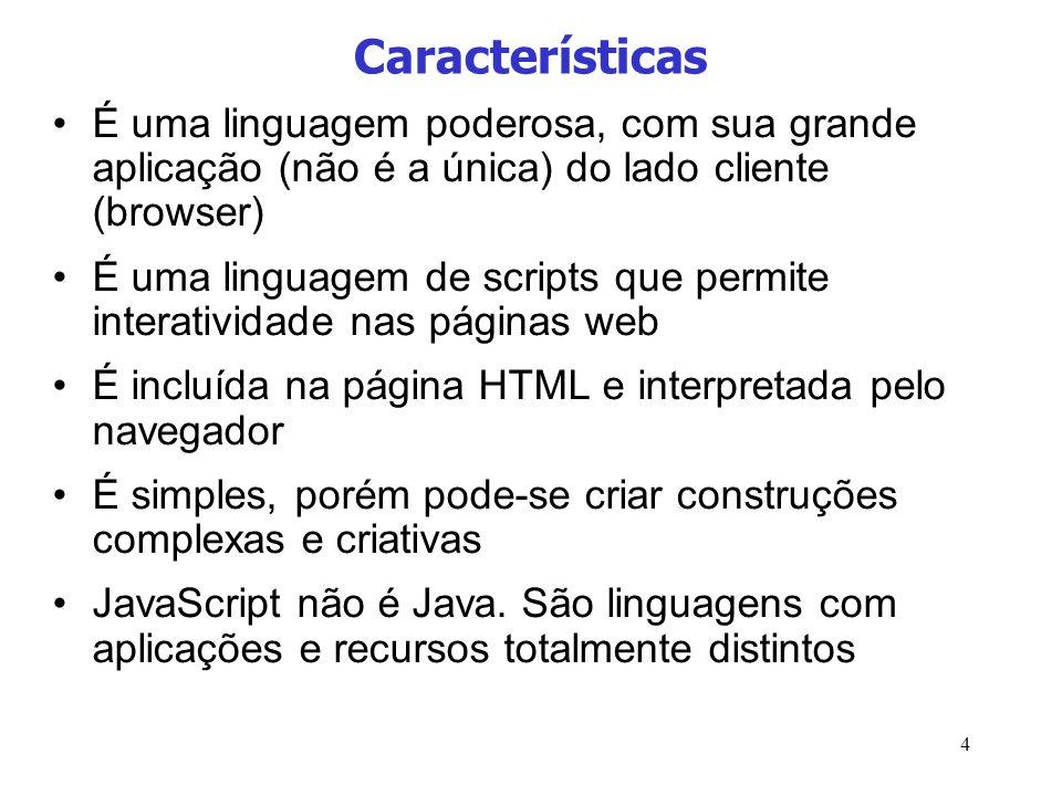 Características É uma linguagem poderosa, com sua grande aplicação (não é a única) do lado cliente (browser)