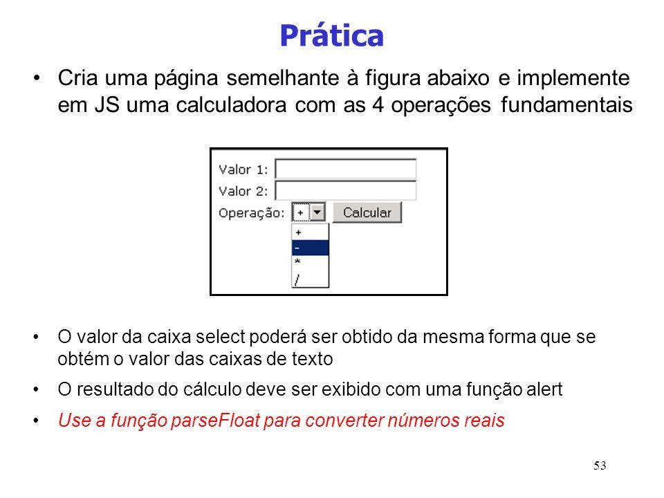 Prática Cria uma página semelhante à figura abaixo e implemente em JS uma calculadora com as 4 operações fundamentais.