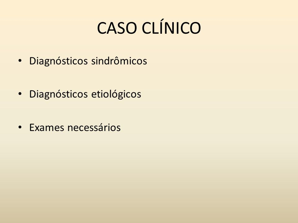 CASO CLÍNICO Diagnósticos sindrômicos Diagnósticos etiológicos