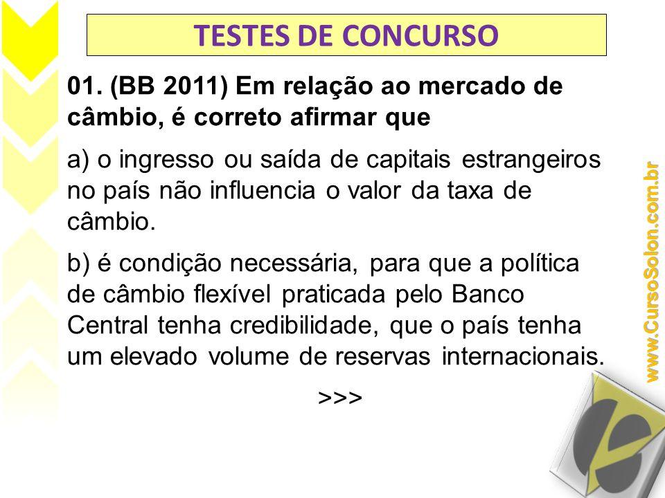 TESTES DE CONCURSO 01. (BB 2011) Em relação ao mercado de câmbio, é correto afirmar que.
