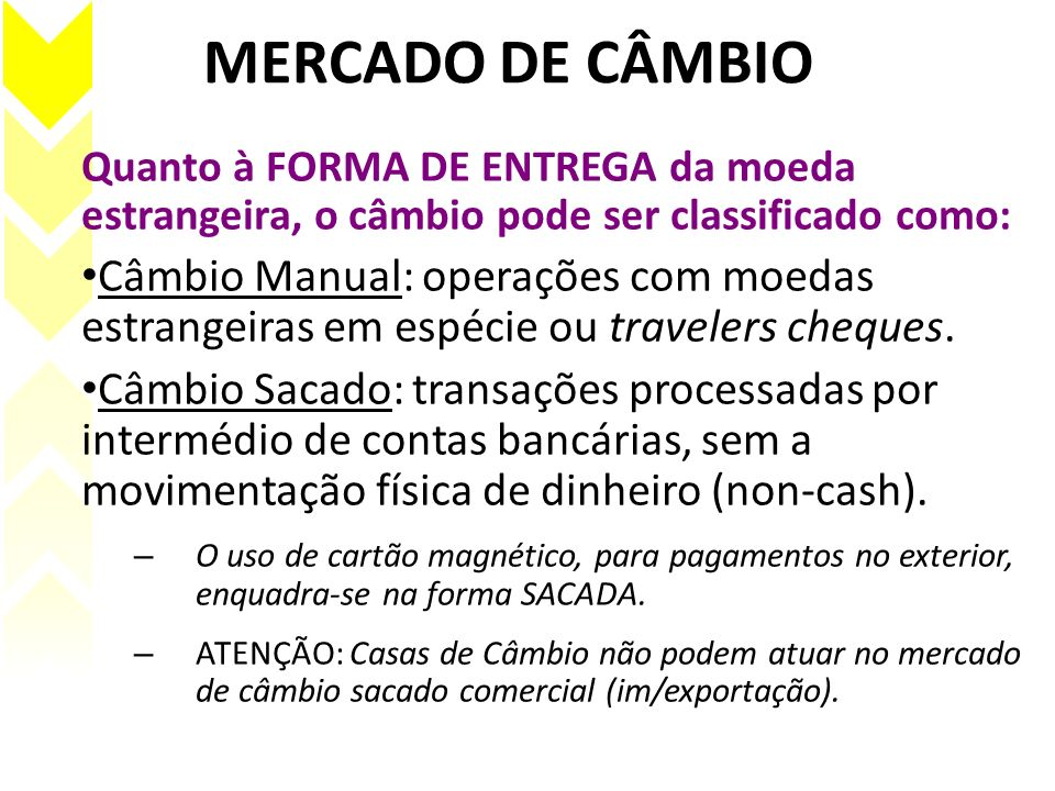 MERCADO DE CÂMBIO Quanto à FORMA DE ENTREGA da moeda estrangeira, o câmbio pode ser classificado como: