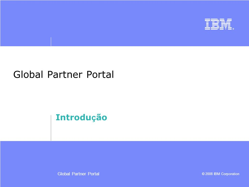 Global Partner Portal Introdução Global Partner Portal