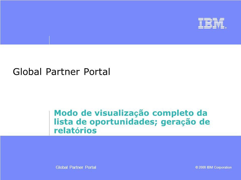 Global Partner Portal Modo de visualização completo da lista de oportunidades; geração de relatórios.