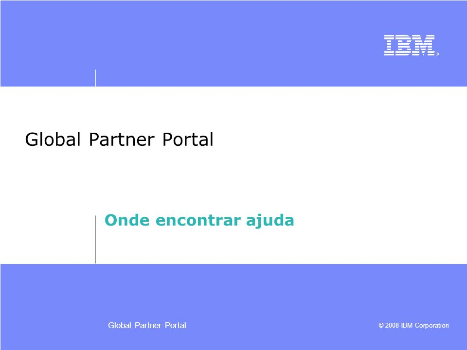 Global Partner Portal Onde encontrar ajuda Global Partner Portal