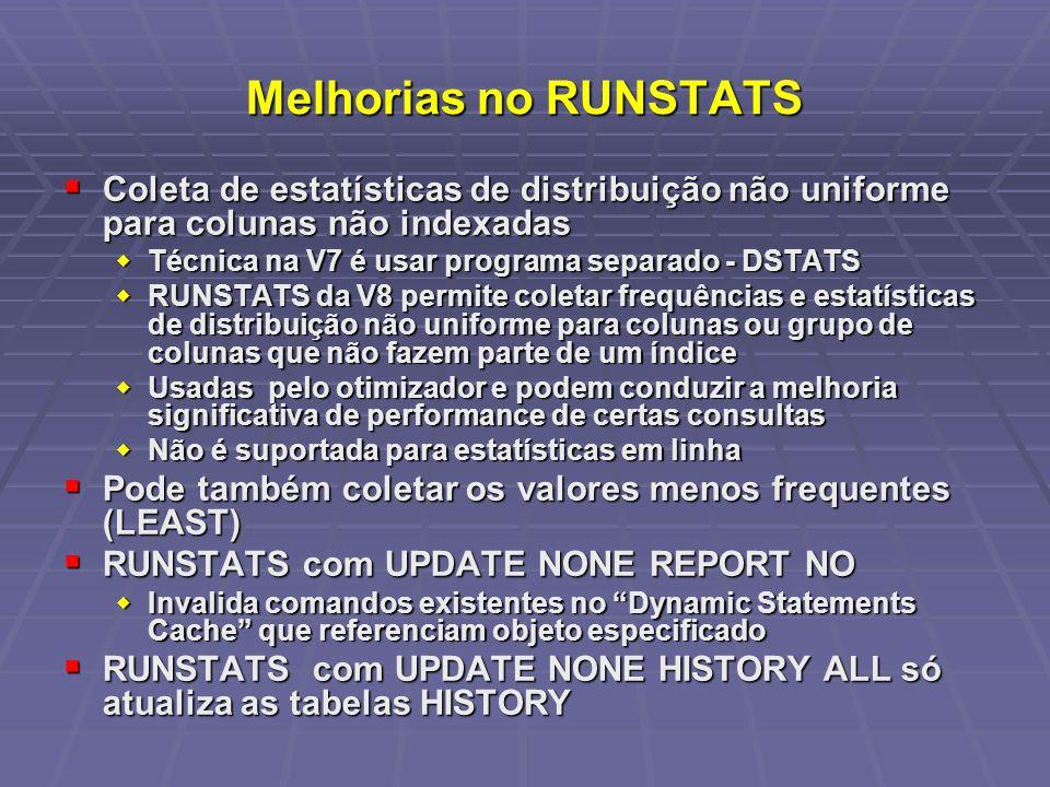 Melhorias no RUNSTATS Coleta de estatísticas de distribuição não uniforme para colunas não indexadas.