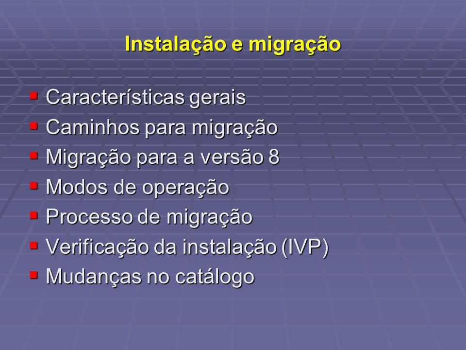 Instalação e migração Características gerais. Caminhos para migração. Migração para a versão 8. Modos de operação.