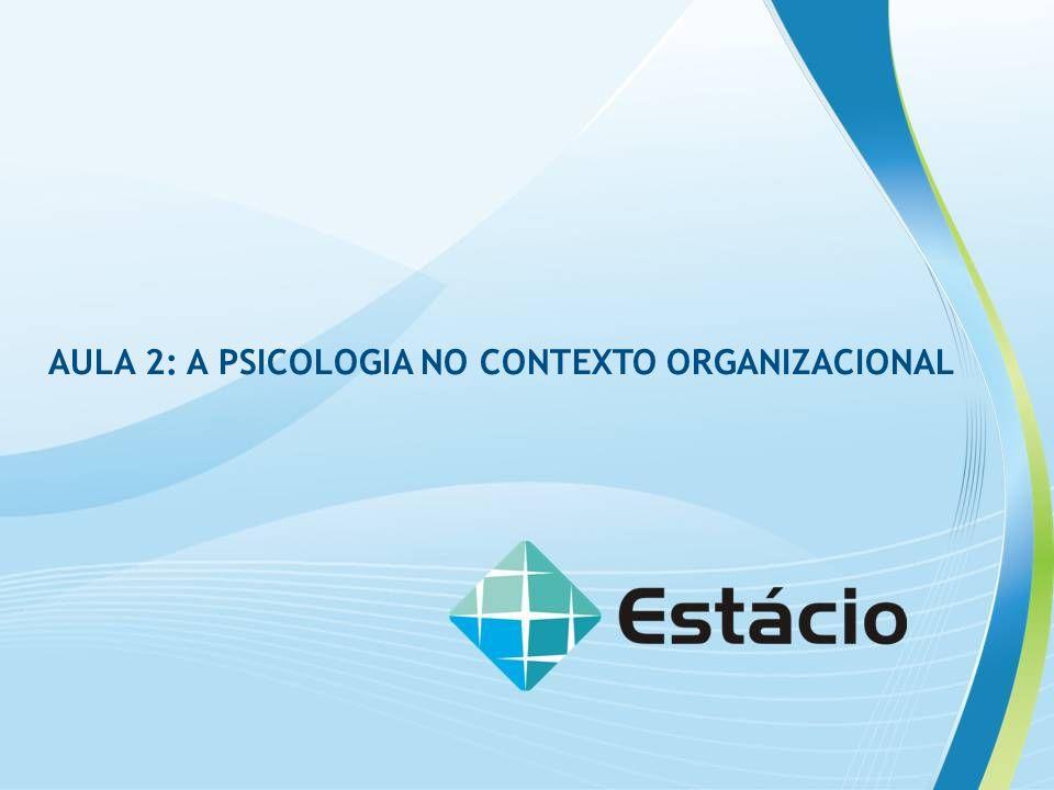 AULA 2: A PSICOLOGIA NO CONTEXTO ORGANIZACIONAL