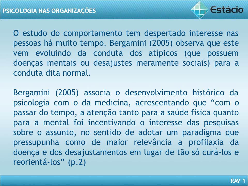 O estudo do comportamento tem despertado interesse nas pessoas há muito tempo. Bergamini (2005) observa que este vem evoluindo da conduta dos atípicos (que possuem doenças mentais ou desajustes meramente sociais) para a conduta dita normal.
