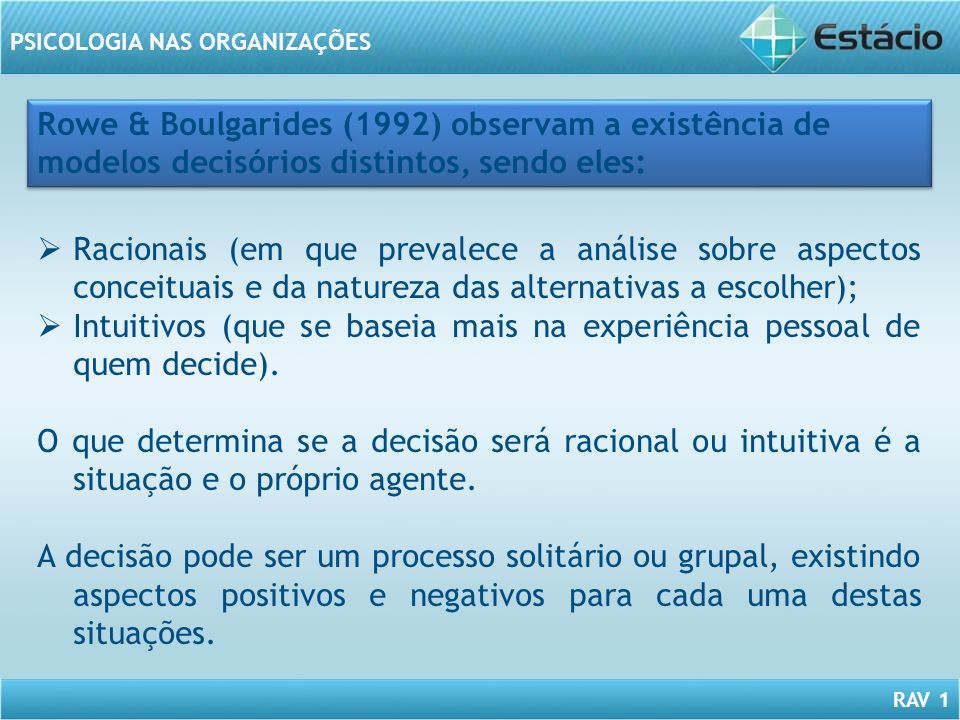 Rowe & Boulgarides (1992) observam a existência de modelos decisórios distintos, sendo eles:
