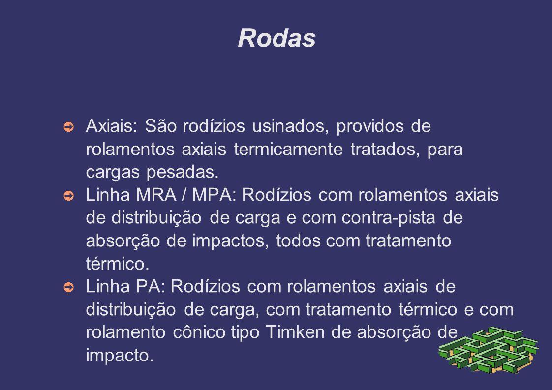 Rodas Axiais: São rodízios usinados, providos de rolamentos axiais termicamente tratados, para cargas pesadas.