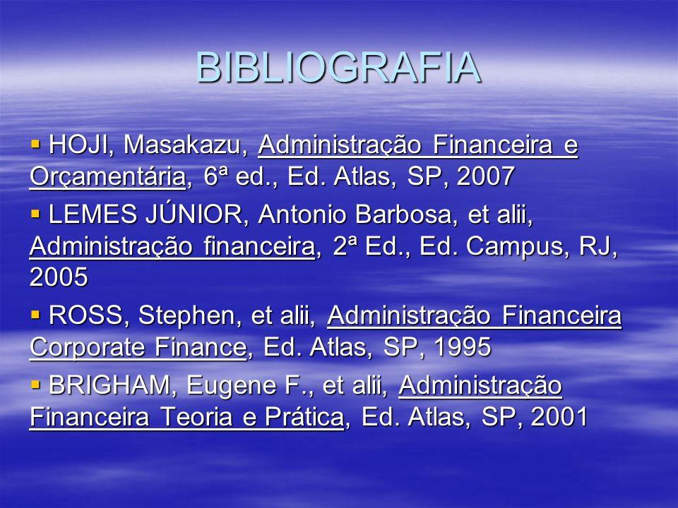 BIBLIOGRAFIA HOJI, Masakazu, Administração Financeira e Orçamentária, 6ª ed., Ed. Atlas, SP, 2007.