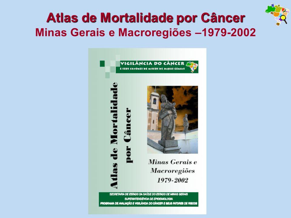 Atlas de Mortalidade por Câncer Minas Gerais e Macroregiões –1979-2002