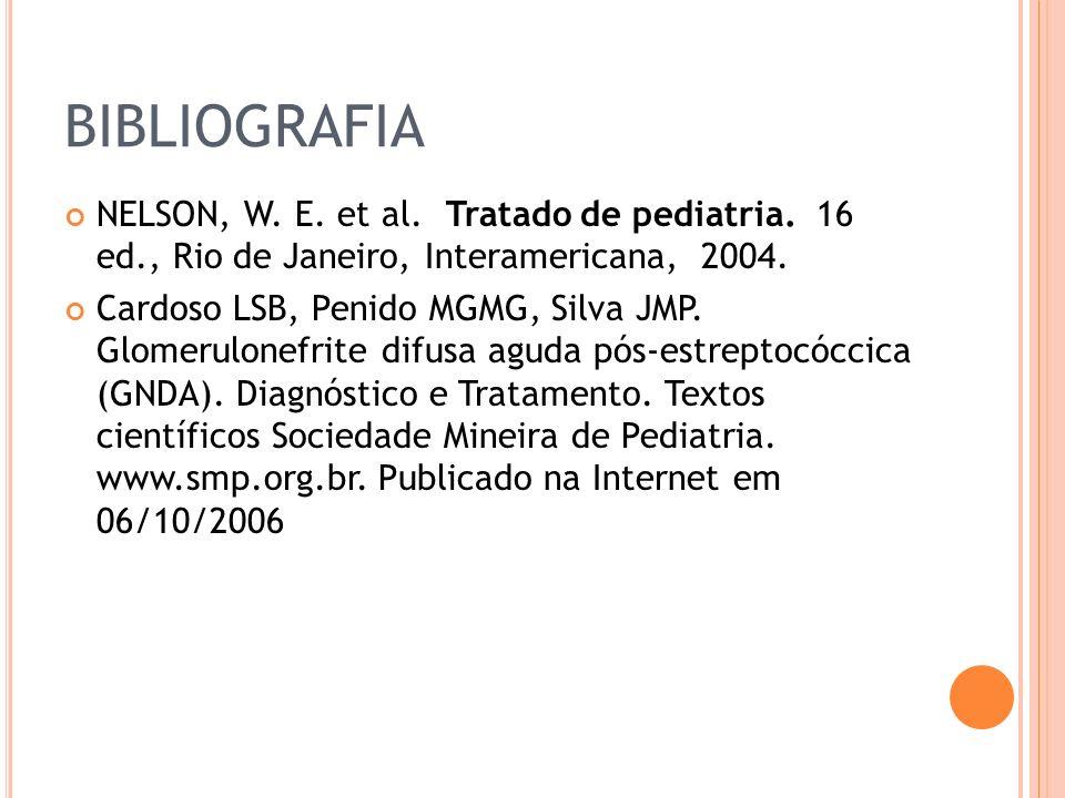 BIBLIOGRAFIA NELSON, W. E. et al. Tratado de pediatria. 16 ed., Rio de Janeiro, Interamericana, 2004.