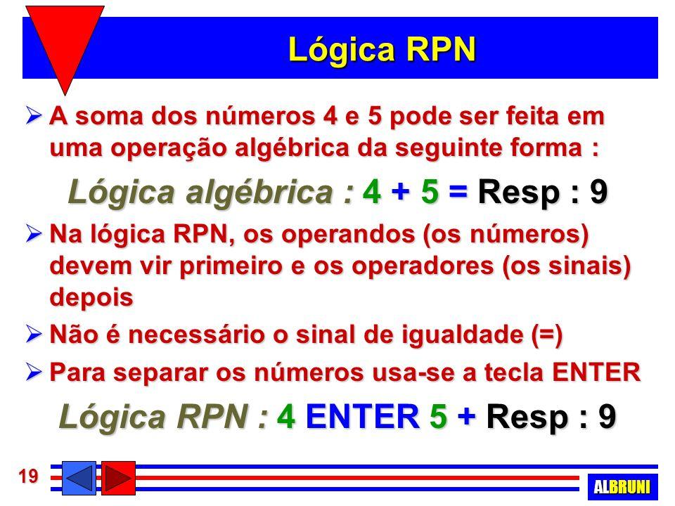 Lógica algébrica : 4 + 5 = Resp : 9 Lógica RPN : 4 ENTER 5 + Resp : 9