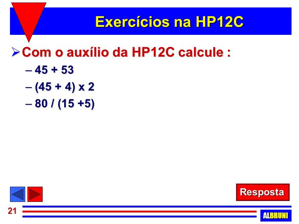 Exercícios na HP12C Com o auxílio da HP12C calcule : 45 + 53