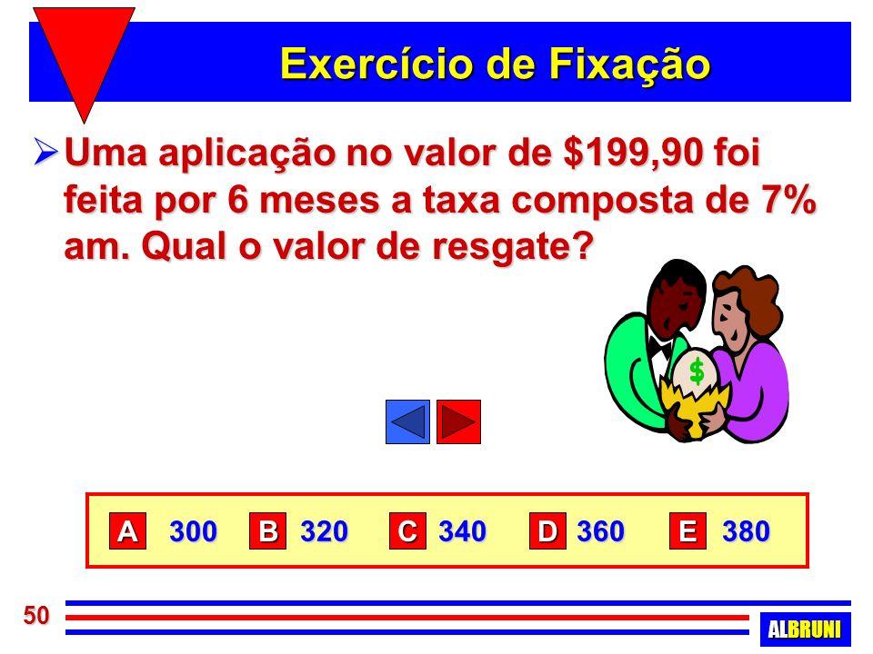 Exercício de Fixação Uma aplicação no valor de $199,90 foi feita por 6 meses a taxa composta de 7% am. Qual o valor de resgate