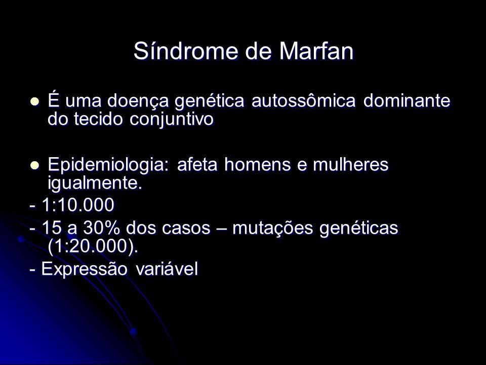 Síndrome de Marfan É uma doença genética autossômica dominante do tecido conjuntivo. Epidemiologia: afeta homens e mulheres igualmente.