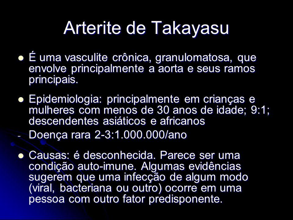 Arterite de Takayasu É uma vasculite crônica, granulomatosa, que envolve principalmente a aorta e seus ramos principais.