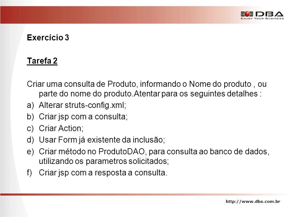 Alterar struts-config.xml; Criar jsp com a consulta; Criar Action;