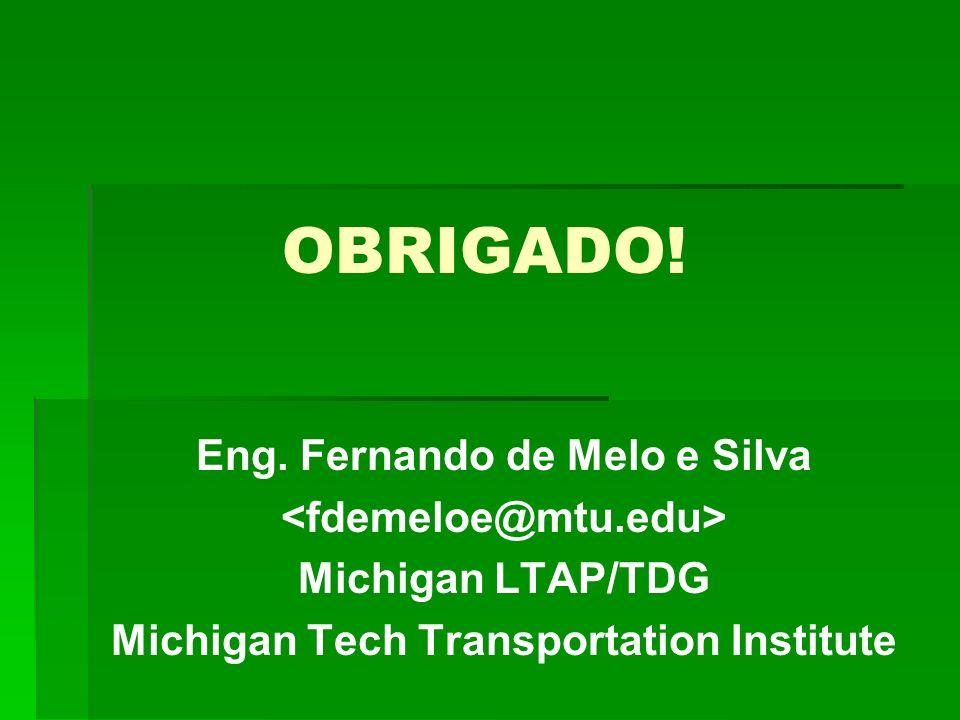 OBRIGADO! Eng. Fernando de Melo e Silva <fdemeloe@mtu.edu>