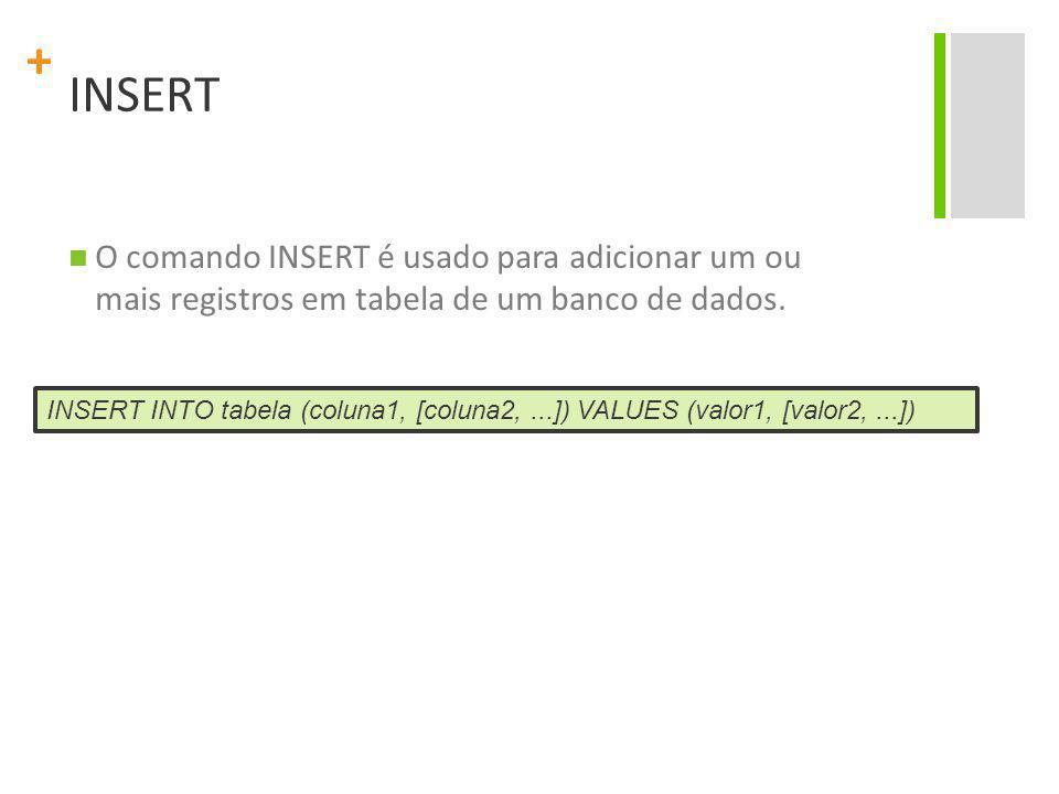 INSERT O comando INSERT é usado para adicionar um ou mais registros em tabela de um banco de dados.