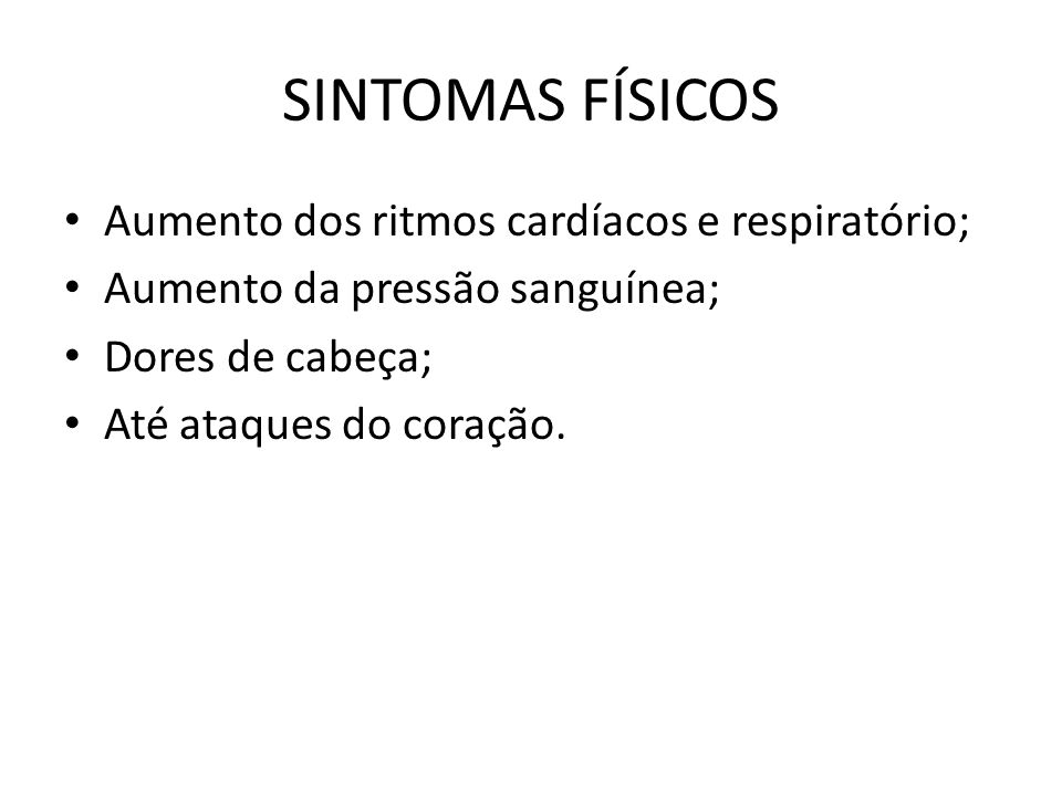 SINTOMAS FÍSICOS Aumento dos ritmos cardíacos e respiratório;