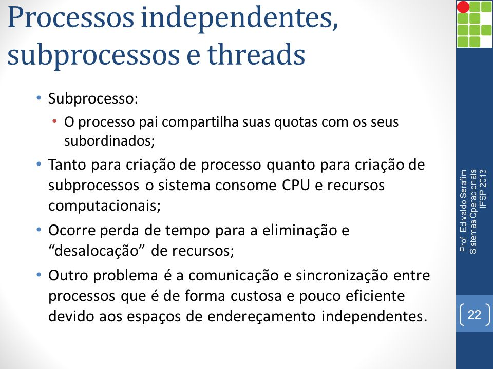 Processos independentes, subprocessos e threads
