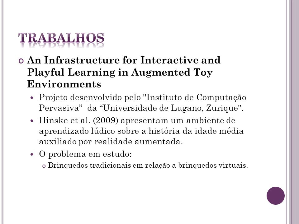 TRabalhos An Infrastructure for Interactive and Playful Learning in Augmented Toy Environments.