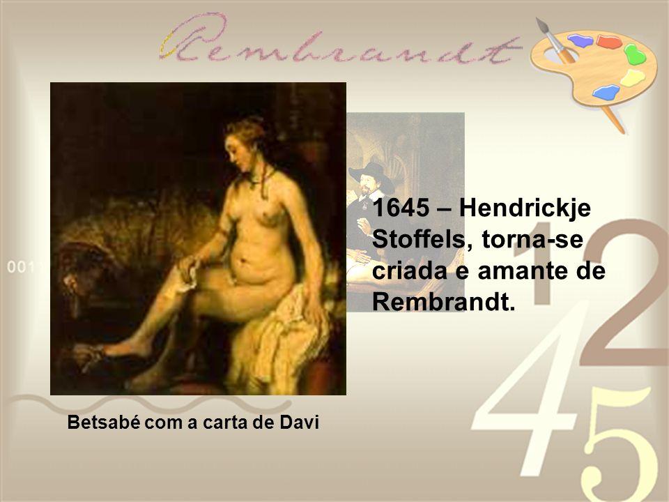 1645 – Hendrickje Stoffels, torna-se criada e amante de Rembrandt.